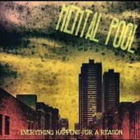 Everything Happens for a Reason — Mental Pool