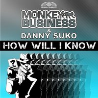How Will I Know — Monkey Business, Danny Suko