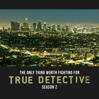 "The Only Thing Worth Fighting for (From ""True Detective"" Season 2) — L'Orchestra Cinematique, Lera Lynn, Rosanne Cash, T-Bone Burnett"