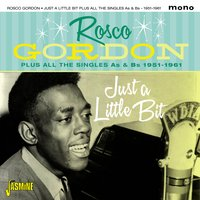 Just a Little Bit Plus All the Singles As & BS, 1951 - 1961 — Rosco Gordon