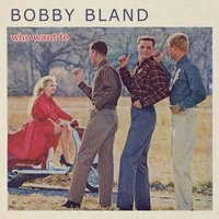 Who Want To — Bobby Bland