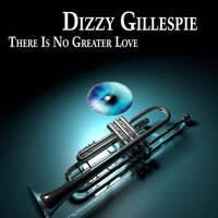 There Is No Greater Love — Dizzy Gillespie