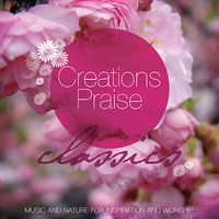 Creations Praise - Classics (Favorite Classical Music Accompanied by the Sounds of Nature) — The London Fox Players, John Gerighty, Simeon Wood, Klaus Heidlemann, Sarah Heidlemann, Vladamar Prevost