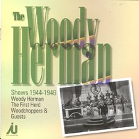 The Woody Herman Shows 1944-46 — Woody Herman