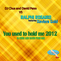 You Used To Hold Me 2012 [feat. Xaviera Gold] — David Penn, Ralphi Rosario, DJ Chus, Xaviera Gold, David Penn & DJ Chus VS Ralphi Rosario & Xaviera Gold