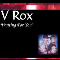 Waiting for you — V Rox