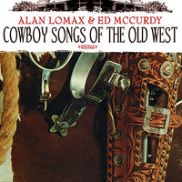 Cowboy Songs Of The Old West — Alan Lomax, Ed McCurdy, Alan Lomax & Ed McCurdy