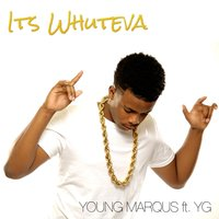 Its Whuteva (feat. Yg) — YG, Young Marqus