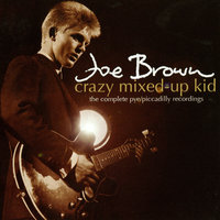 Crazy Mixed-Up Kid: The Complete Pye/Piccadilly Recordings — Joe Brown