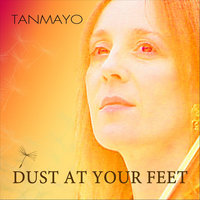 Dust At Your Feet — Tanmayo