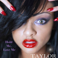 Hold me, Love me — Taylor