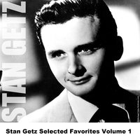 Stan Getz Selected Favorites Volume 1 — Stan Getz