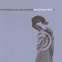 Bulletproof Heart — Stephen Kellogg And The Sixers