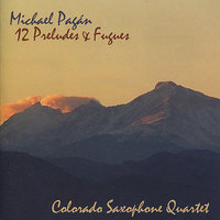 Pagán: Twelve Preludes and Fugues — Pete Lewis, Tom Meyer, Clare Church, Kurtis Adams, Colorado Saxophone Quartet, Andrew Stonerock