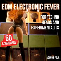 EDM Electronic Fever for Techno Heads and Experimentalists - 50 Scorchers, Vol. 4 — сборник