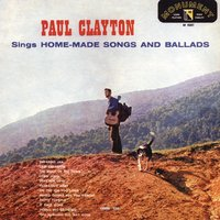 Paul Clayton Sings Home Made Songs And Ballads — Paul Clayton