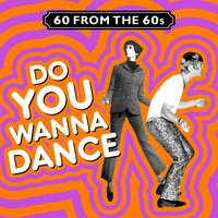 60 from the 60s - Do You Wanna Dance — сборник