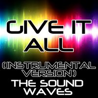 Give It All — The Soundwaves