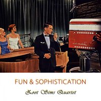Fun And Sophistication — Zoot Sims Quartet