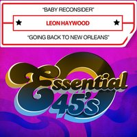 Baby Reconsider / Going Back to New Orleans — Leon Haywood
