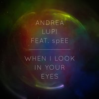 When I Look in Your Eyes — SpEE, Andrea Lupi