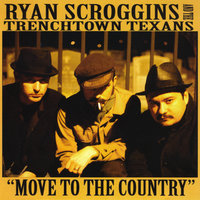 Move to the Country — Ryan Scroggins and the Trenchtown Texans