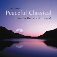 The Most Peaceful Classical Album in the World...Ever! — сборник