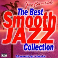 Jazz Essentials: The Best Smooth Jazz Collection #1s 50 Smooth Jazz Classics — Jazz Essentials