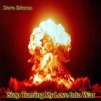Stop Turning My Love into War — Steve Ericson