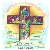 Jesus Loves The Teenager — King Kenneth