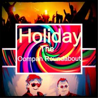Holiday. — The Oompah Roundabout