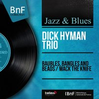 Baubles, Bangles and Beads / Mack the Knife — Dick Hyman Trio