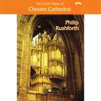 The Grand Organ of Chester Cathedral — Philip Rushforth