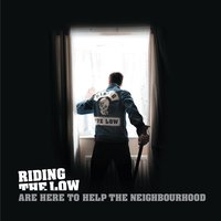 Are Here to Help the Neighbourhood — Riding The Low