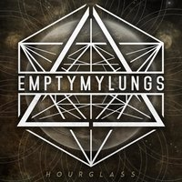 Hourglass — Empty My Lungs