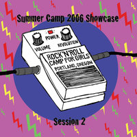 2006 Summer Camp Showcase Session 2 — Rock 'n' Roll Camp for Girls