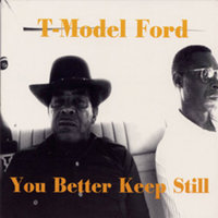 You Better Keep Still — T-Model Ford