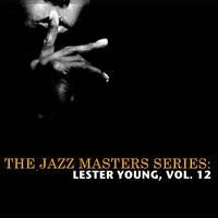 The Jazz Masters Series: Lester Young, Vol. 12 — Lester Young