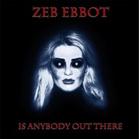 Is Anybody out There — Zeb Ebbot