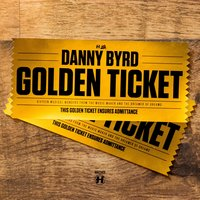 Golden Ticket — Danny Byrd