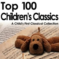 Top 100 Children's Classics - A Child's First Classical Collection — сборник