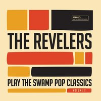 Play the Swamp Pop Classics, Vol. 2 — The Revelers