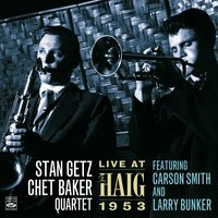 Stan Getz—Chet Baker Quartet. Live at the Haig 1953 — Stan Getz, Chet Baker, Carson Smith, Larry Bunker