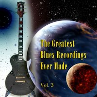 The Greatest Blues Recordings Ever Made Vol. 3 — сборник