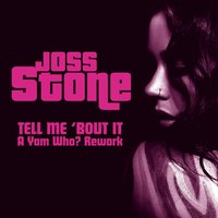 Tell Me 'Bout It (A Yam Who? Rework) — Joss Stone