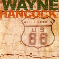 Wild, Free and Reckless — Wayne Hancock