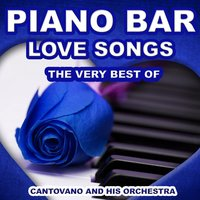 Piano Bar: Love Songs — Cantovano and His Orchestra