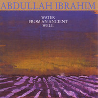 Water From An Ancient Well — Abdullah İbrahim, Dick Griffin, Ricky Ford, David Williams, Charles Davis, Ben Riley, Carlos Ward & Abdullah Ibrahim