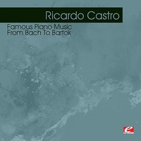 Famous Piano Music - From Bach To Bartok — Ricardo Castro
