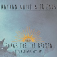Songs for the Broken — Nathan White